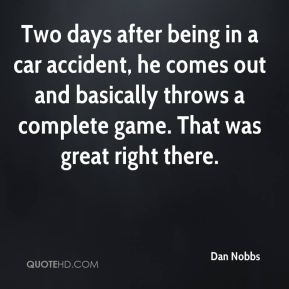 Dan Nobbs - Two days after being in a car accident, he comes out and basically throws a complete game. That was great right there.