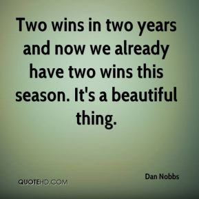 Dan Nobbs - Two wins in two years and now we already have two wins this season. It's a beautiful thing.