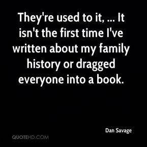 They're used to it, ... It isn't the first time I've written about my family history or dragged everyone into a book.