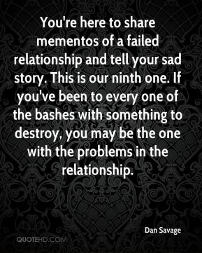 You're here to share mementos of a failed relationship and tell your sad story. This is our ninth one. If you've been to every one of the bashes with something to destroy, you may be the one with the problems in the relationship.