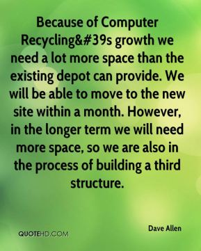 Because of Computer Recycling&#39s growth we need a lot more space than the existing depot can provide. We will be able to move to the new site within a month. However, in the longer term we will need more space, so we are also in the process of building a third structure.