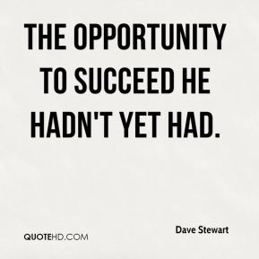 Dave Stewart - the opportunity to succeed he hadn't yet had.