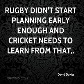 Rugby didn't start planning early enough and cricket needs to learn from that.