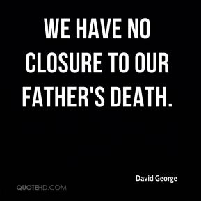 We have no closure to our father's death.