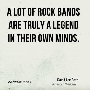 A lot of rock bands are truly a legend in their own minds.