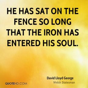 He has sat on the fence so long that the iron has entered his soul.