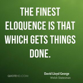 The finest eloquence is that which gets things done.