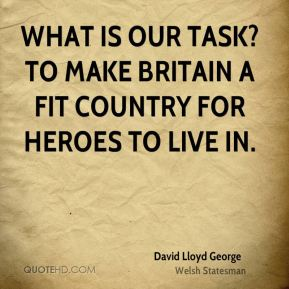 What is our task? To make Britain a fit country for heroes to live in.