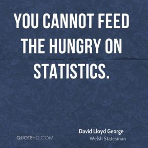 You cannot feed the hungry on statistics.