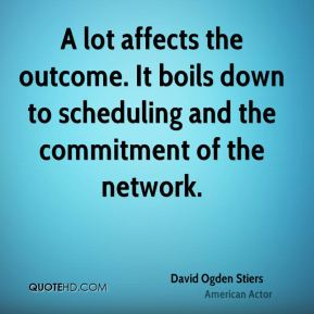 David Ogden Stiers - A lot affects the outcome. It boils down to scheduling and the commitment of the network.