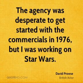 The agency was desperate to get started with the commercials in 1976, but I was working on Star Wars.