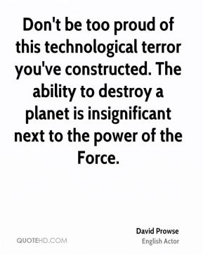 David Prowse - Don't be too proud of this technological terror you've constructed. The ability to destroy a planet is insignificant next to the power of the Force.