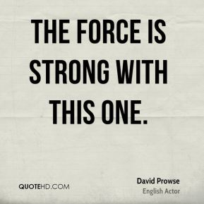 David Prowse - The Force is strong with this one.