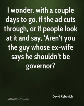 I wonder, with a couple days to go, if the ad cuts through, or if people look at it and say, 'Aren't you the guy whose ex-wife says he shouldn't be governor?