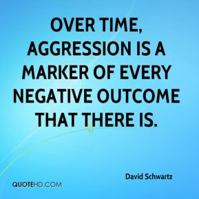 Over time, aggression is a marker of every negative outcome that there is.
