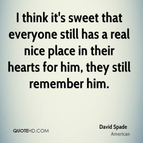 David Spade - I think it's sweet that everyone still has a real nice place in their hearts for him, they still remember him.