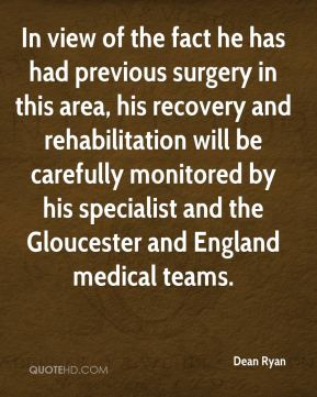 Dean Ryan - In view of the fact he has had previous surgery in this area, his recovery and rehabilitation will be carefully monitored by his specialist and the Gloucester and England medical teams.
