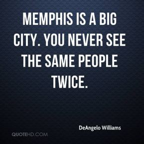 DeAngelo Williams - Memphis is a big city. You never see the same people twice.