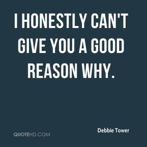 Debbie Tower - I honestly can't give you a good reason why.
