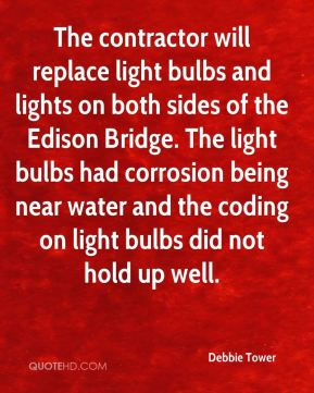 The contractor will replace light bulbs and lights on both sides of the Edison Bridge. The light bulbs had corrosion being near water and the coding on light bulbs did not hold up well.
