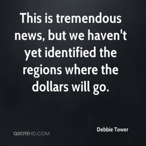 This is tremendous news, but we haven't yet identified the regions where the dollars will go.