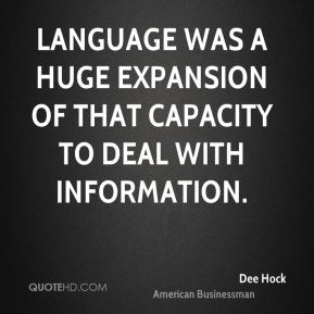 Dee Hock - Language was a huge expansion of that capacity to deal with information.