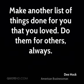 Make another list of things done for you that you loved. Do them for others, always.