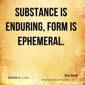 Substance is enduring, form is ephemeral.