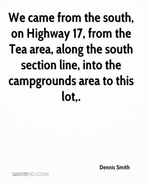 Dennis Smith - We came from the south, on Highway 17, from the Tea area, along the south section line, into the campgrounds area to this lot.