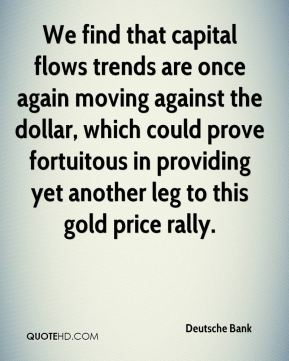Deutsche Bank - We find that capital flows trends are once again moving against the dollar, which could prove fortuitous in providing yet another leg to this gold price rally.