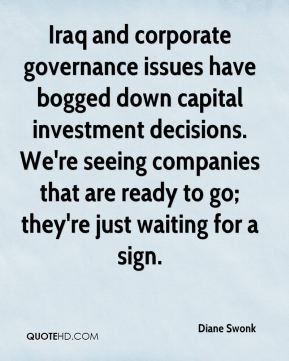 Iraq and corporate governance issues have bogged down capital investment decisions. We're seeing companies that are ready to go; they're just waiting for a sign.