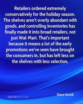 Diane Swonk - Retailers ordered extremely conservatively for the holiday season. The shelves aren't overly abundant with goods, and controlling inventories has finally made it into broad retailers, not just Wal-Mart. That's important because it means a lot of the early promotions we've seen have brought the consumers in, but has left less on the shelves with less selection.