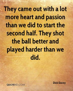 They came out with a lot more heart and passion than we did to start the second half. They shot the ball better and played harder than we did.