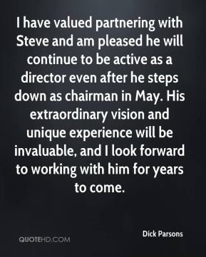 I have valued partnering with Steve and am pleased he will continue to be active as a director even after he steps down as chairman in May. His extraordinary vision and unique experience will be invaluable, and I look forward to working with him for years to come.