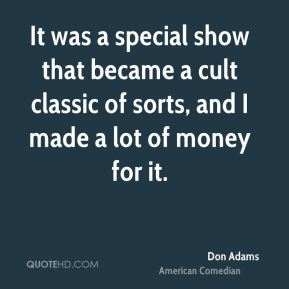 It was a special show that became a cult classic of sorts, and I made a lot of money for it.