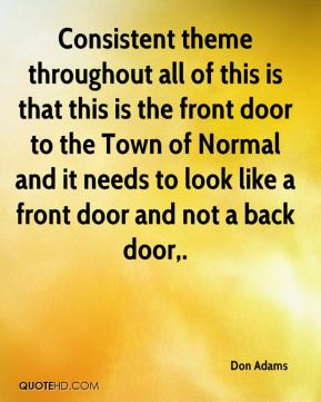 Don Adams - Consistent theme throughout all of this is that this is the front door to the Town of Normal and it needs to look like a front door and not a back door.