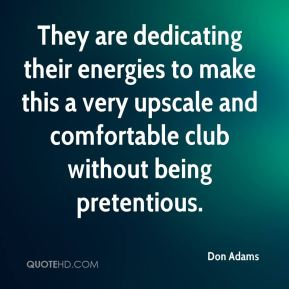 Don Adams - They are dedicating their energies to make this a very upscale and comfortable club without being pretentious.