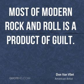 Don Van Vliet - Most of modern rock and roll is a product of guilt.