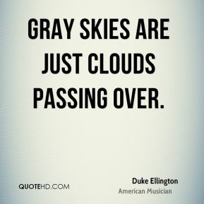 Duke Ellington - Gray skies are just clouds passing over.