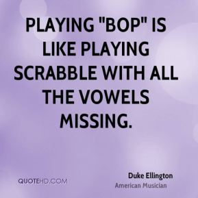 """Playing """"bop"""" is like playing Scrabble with all the vowels missing."""
