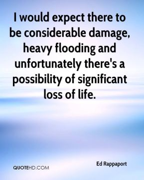 Ed Rappaport - I would expect there to be considerable damage, heavy flooding and unfortunately there's a possibility of significant loss of life.