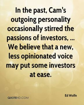Ed Wolfe - In the past, Cam's outgoing personality occasionally stirred the passions of investors, ... We believe that a new, less opinionated voice may put some investors at ease.
