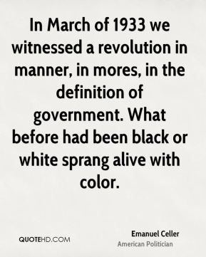 In March of 1933 we witnessed a revolution in manner, in mores, in the definition of government. What before had been black or white sprang alive with color.
