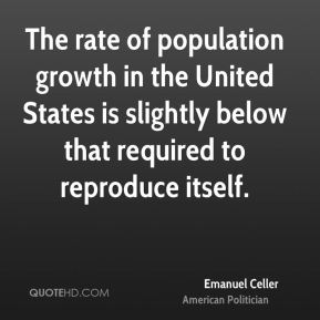 The rate of population growth in the United States is slightly below that required to reproduce itself.