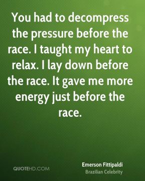 You had to decompress the pressure before the race. I taught my heart to relax. I lay down before the race. It gave me more energy just before the race.
