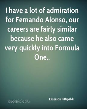 Emerson Fittipaldi - I have a lot of admiration for Fernando Alonso, our careers are fairly similar because he also came very quickly into Formula One.