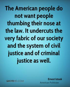 Ernest Istook - The American people do not want people thumbing their nose at the law. It undercuts the very fabric of our society and the system of civil justice and of criminal justice as well.