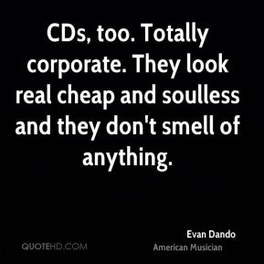 CDs, too. Totally corporate. They look real cheap and soulless and they don't smell of anything.