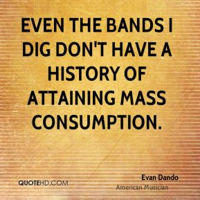 Evan Dando - Even the bands I dig don't have a history of attaining mass consumption.
