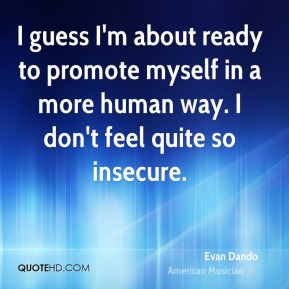 Evan Dando - I guess I'm about ready to promote myself in a more human way. I don't feel quite so insecure.
